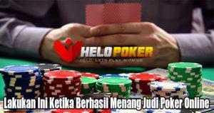 Lakukan Ini Ketika Berhasil Menang Judi Poker Online
