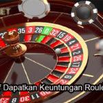 Tips Efektif Dapatkan Keuntungan Roulette Online